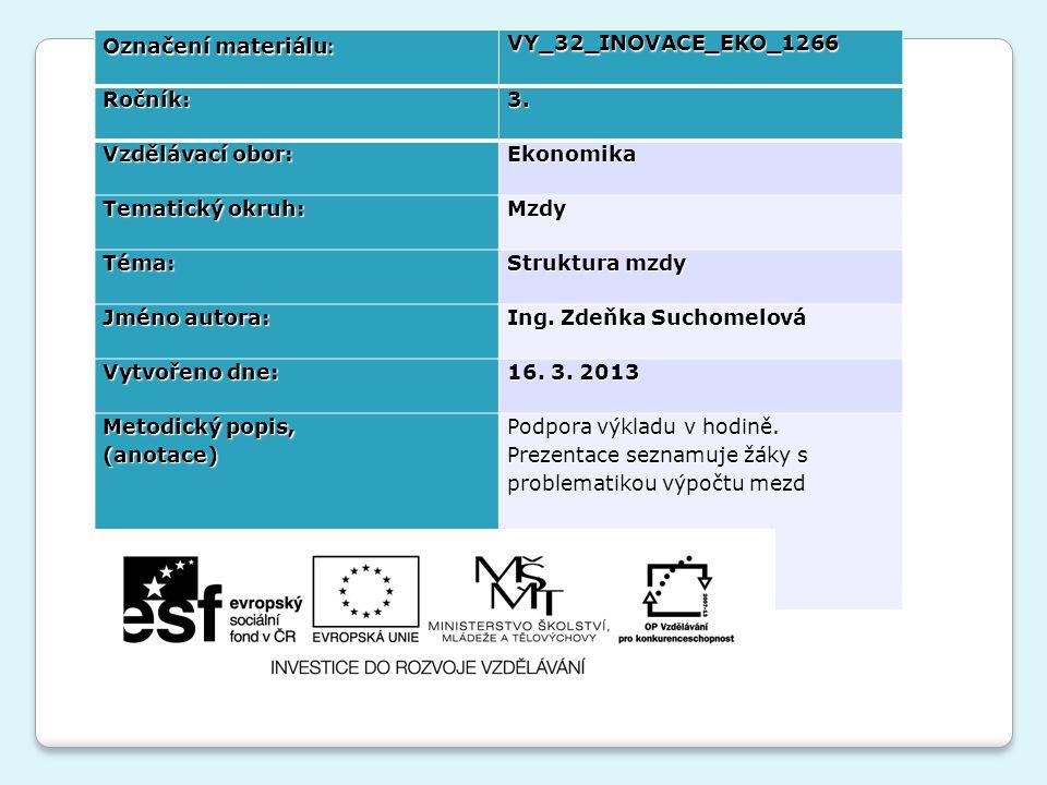 Označení materiálu : VY_32_INOVACE_EKO_1266Ročník:3. Vzdělávací obor: Ekonomika Tematický okruh: Mzdy Téma: Struktura mzdy Jméno autora: Ing. Zdeňka S