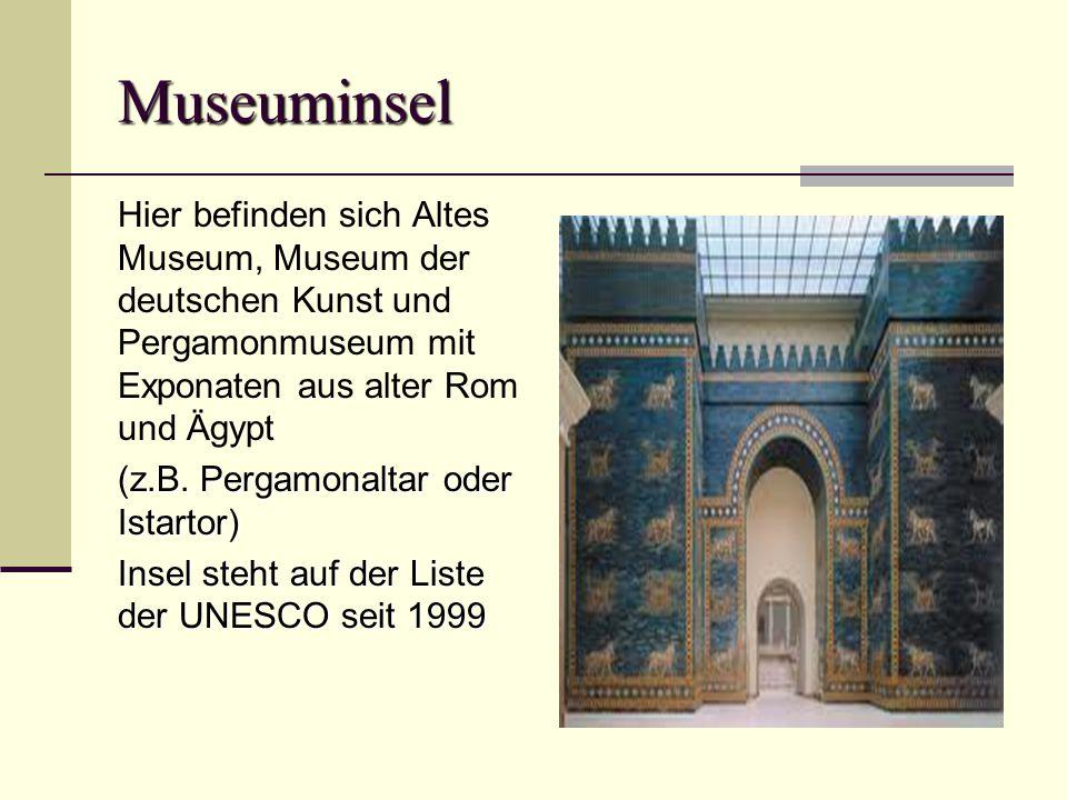 Museuminsel Hier befinden sich Altes Museum, Museum der deutschen Kunst und Pergamonmuseum mit Exponaten aus alter Rom und Ägypt (z.B.