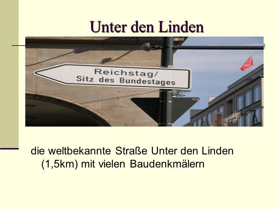 Unter den Linden die weltbekannte Straße Unter den Linden (1,5km) mit vielen Baudenkmälern