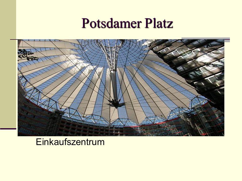 Potsdamer Platz Potsdamer Platz – das moderne Einkaufszentrum