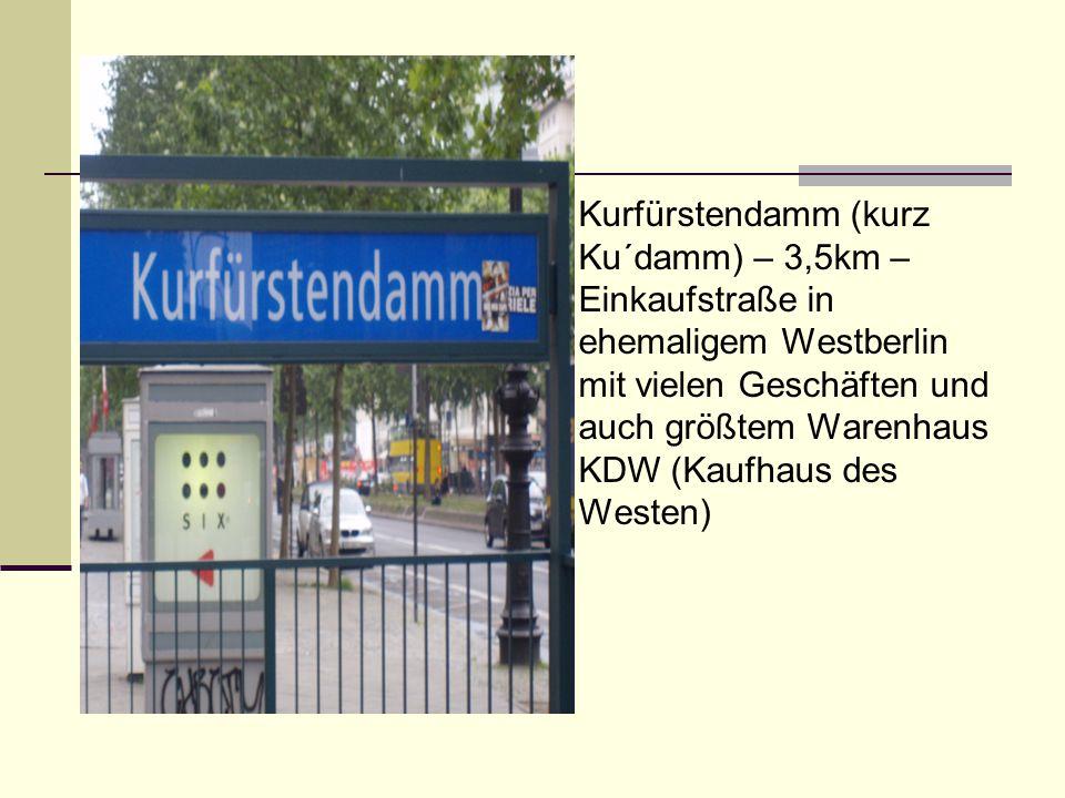 Kurfürstendamm (kurz Ku´damm) – 3,5km – Einkaufstraße in ehemaligem Westberlin mit vielen Geschäften und auch größtem Warenhaus KDW (Kaufhaus des Westen)
