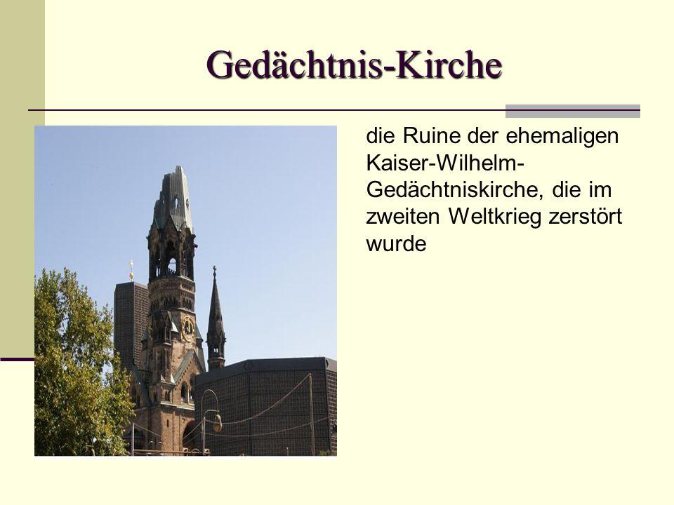 Gedächtnis-Kirche die Ruine der ehemaligen Kaiser-Wilhelm- Gedächtniskirche, die im zweiten Weltkrieg zerstört wurde