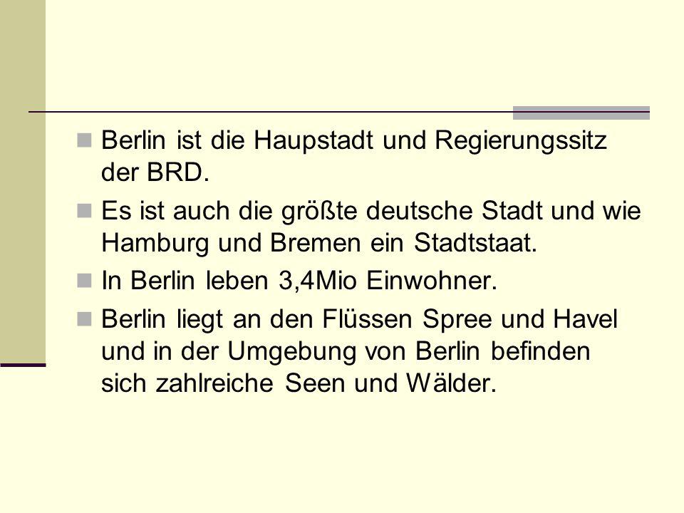 Berlin ist die Haupstadt und Regierungssitz der BRD.