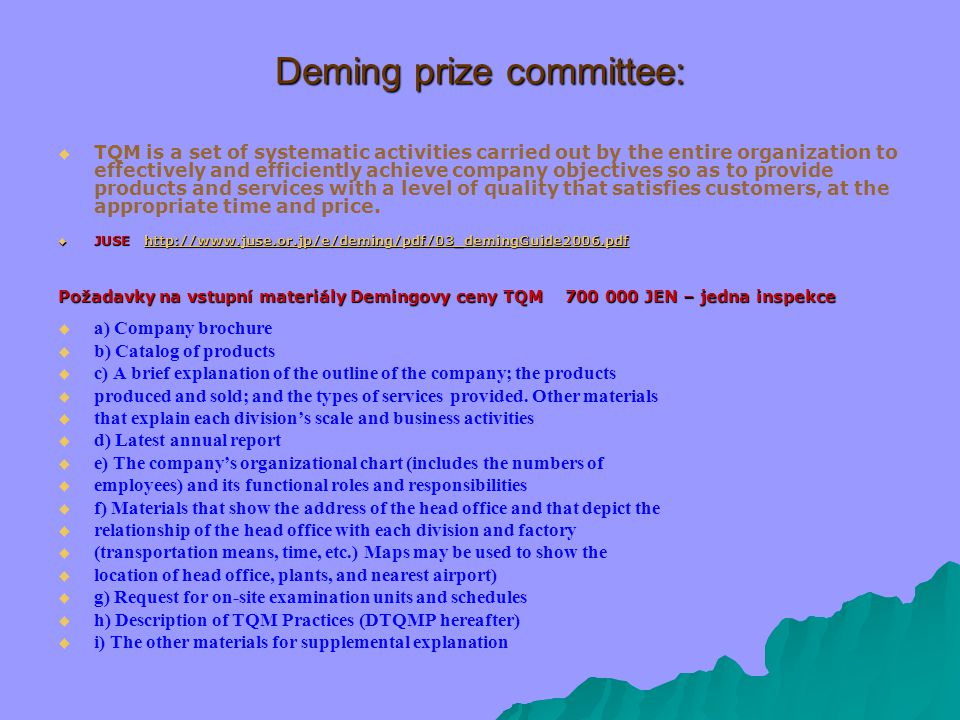 Deming prize committee:   TQM is a set of systematic activities carried out by the entire organization to effectively and efficiently achieve compan