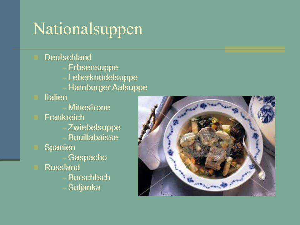 Nationalsuppen Deutschland - Erbsensuppe - Leberknödelsuppe - Hamburger Aalsuppe Italien - Minestrone Frankreich - Zwiebelsuppe - Bouillabaisse Spanie