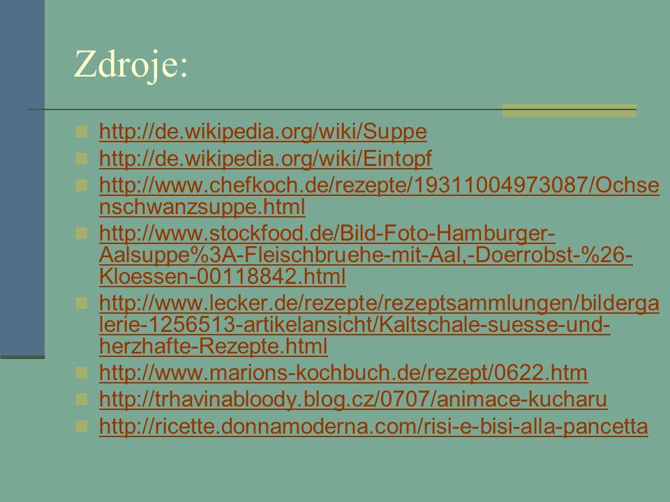 Zdroje: http://de.wikipedia.org/wiki/Suppe http://de.wikipedia.org/wiki/Eintopf http://www.chefkoch.de/rezepte/19311004973087/Ochse nschwanzsuppe.html