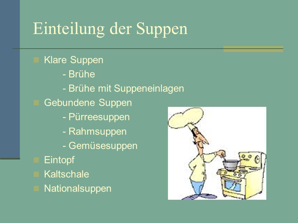 Einteilung der Suppen Klare Suppen - Brühe - Brühe mit Suppeneinlagen Gebundene Suppen - Pürreesuppen - Rahmsuppen - Gemüsesuppen Eintopf Kaltschale N