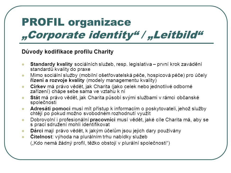 """PROFIL organizace """"Corporate identity / """"Leitbild Důvody kodifikace profilu Charity Standardy kvality sociálních služeb, resp."""