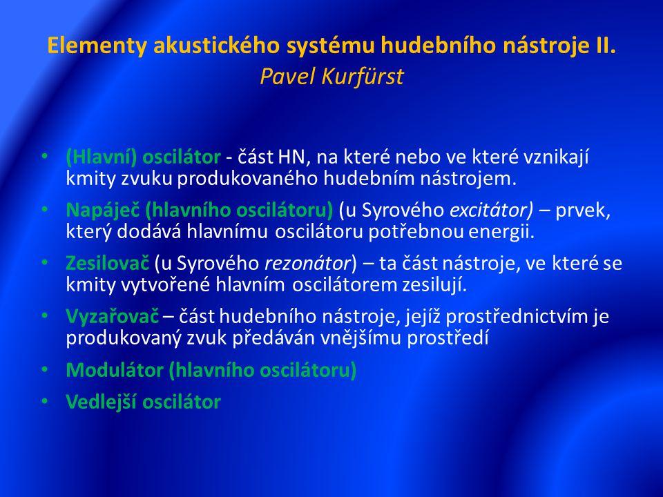 Elementy akustického systému hudebního nástroje II. Pavel Kurfürst (Hlavní) oscilátor - část HN, na které nebo ve které vznikají kmity zvuku produkova