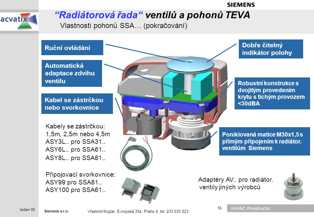 "Siemens s.r.o. Vlastimil Kojzar, Evropská 33a, Praha 6, tel.:233 033 623 16 leden 06 ""Radiátorová řada"" ventilů a pohonů TEVA Vlastnosti pohonů SSA… ("