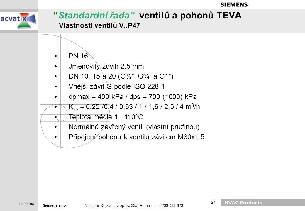 "Siemens s.r.o. Vlastimil Kojzar, Evropská 33a, Praha 6, tel.:233 033 623 27 leden 06 ""Standardní řada"" ventilů a pohonů TEVA Vlastnosti ventilů V..P47"