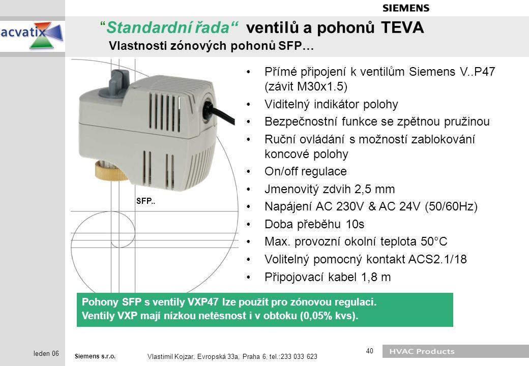 "Siemens s.r.o. Vlastimil Kojzar, Evropská 33a, Praha 6, tel.:233 033 623 40 leden 06 ""Standardní řada"" ventilů a pohonů TEVA Vlastnosti zónových pohon"