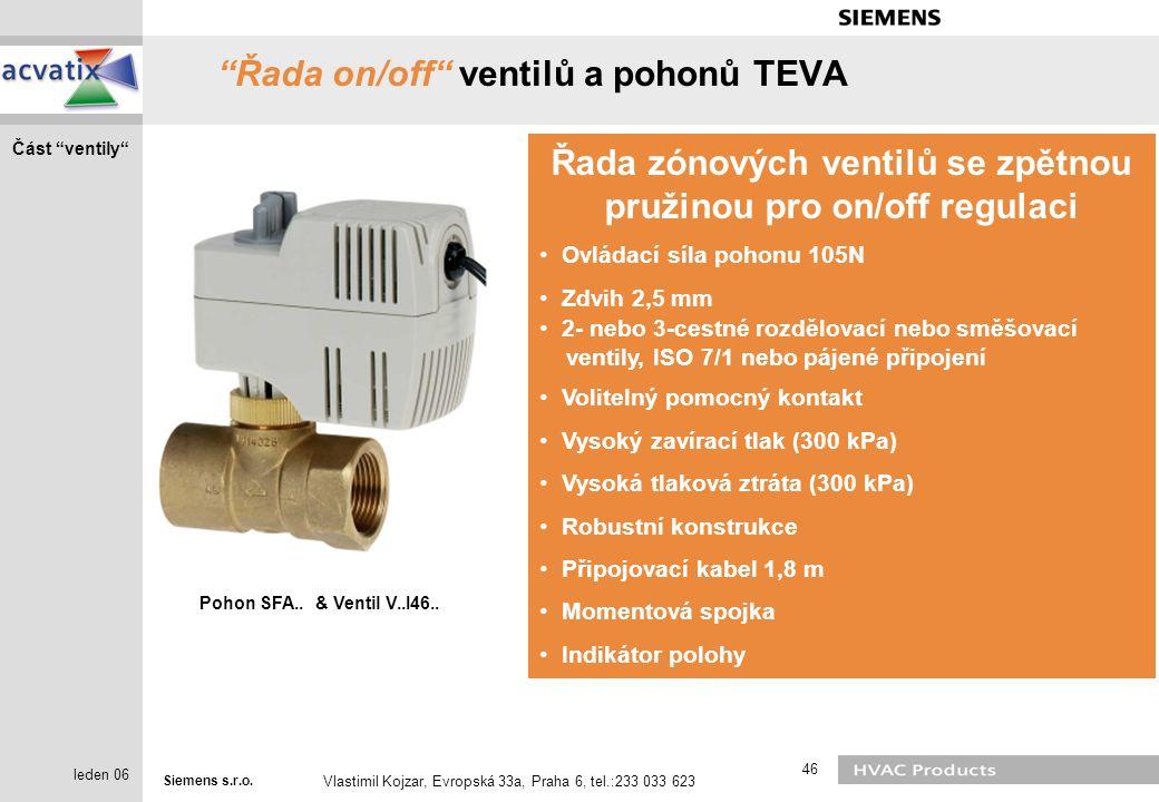 """Siemens s.r.o. Vlastimil Kojzar, Evropská 33a, Praha 6, tel.:233 033 623 46 leden 06 """"Řada on/off"""" ventilů a pohonů TEVA Pohon SFA.. & Ventil V..I46.."""
