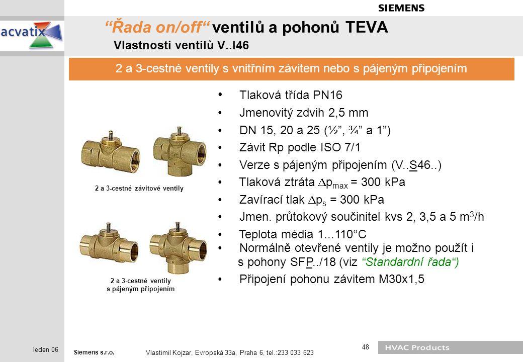 """Siemens s.r.o. Vlastimil Kojzar, Evropská 33a, Praha 6, tel.:233 033 623 48 leden 06 """"Řada on/off"""" ventilů a pohonů TEVA Vlastnosti ventilů V..I46 2 a"""