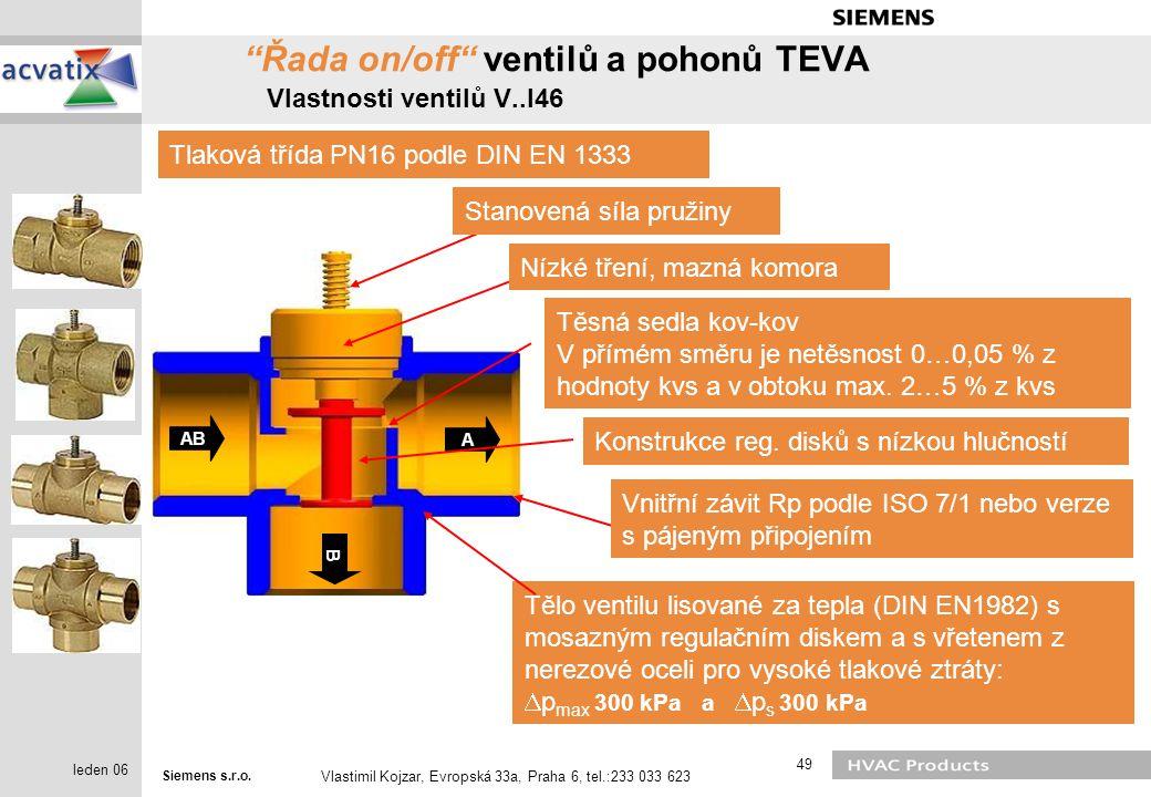 """Siemens s.r.o. Vlastimil Kojzar, Evropská 33a, Praha 6, tel.:233 033 623 49 leden 06 """"Řada on/off"""" ventilů a pohonů TEVA Vlastnosti ventilů V..I46 Sta"""