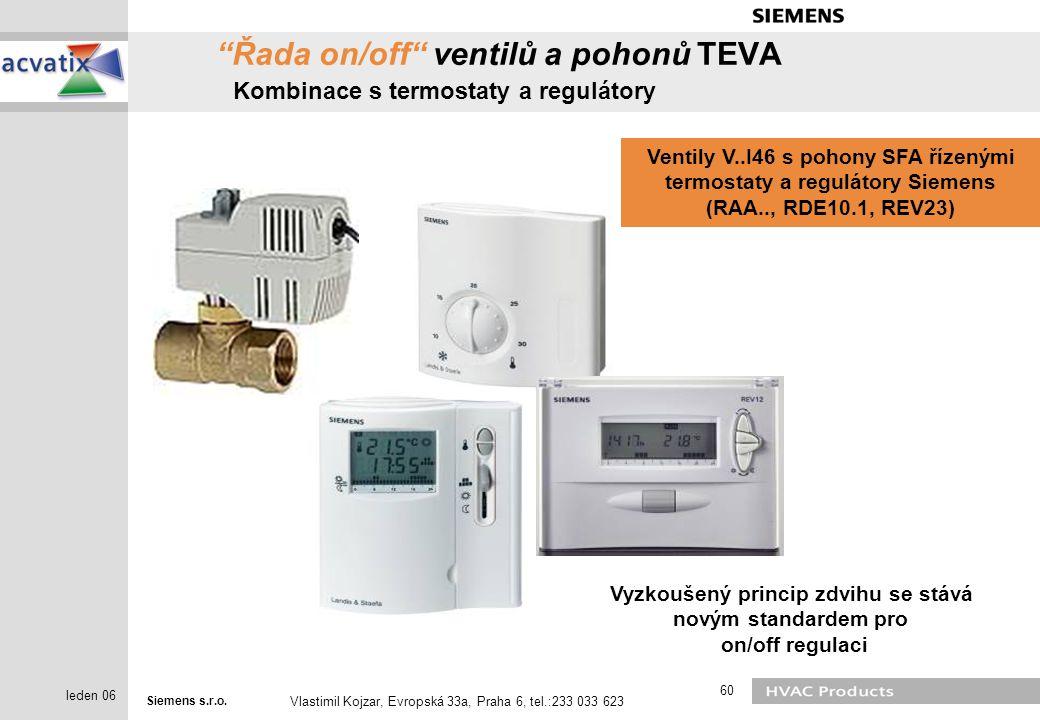 "Siemens s.r.o. Vlastimil Kojzar, Evropská 33a, Praha 6, tel.:233 033 623 60 leden 06 ""Řada on/off"" ventilů a pohonů TEVA Kombinace s termostaty a regu"