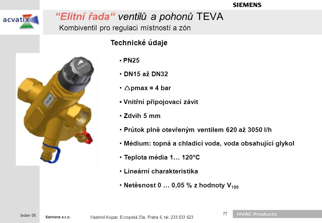 """Siemens s.r.o. Vlastimil Kojzar, Evropská 33a, Praha 6, tel.:233 033 623 77 leden 06 """"Elitní řada"""" ventilů a pohonů TEVA Kombiventil pro regulaci míst"""