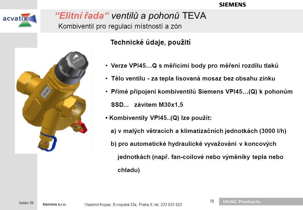 """Siemens s.r.o. Vlastimil Kojzar, Evropská 33a, Praha 6, tel.:233 033 623 78 leden 06 """"Elitní řada"""" ventilů a pohonů TEVA Kombiventil pro regulaci míst"""