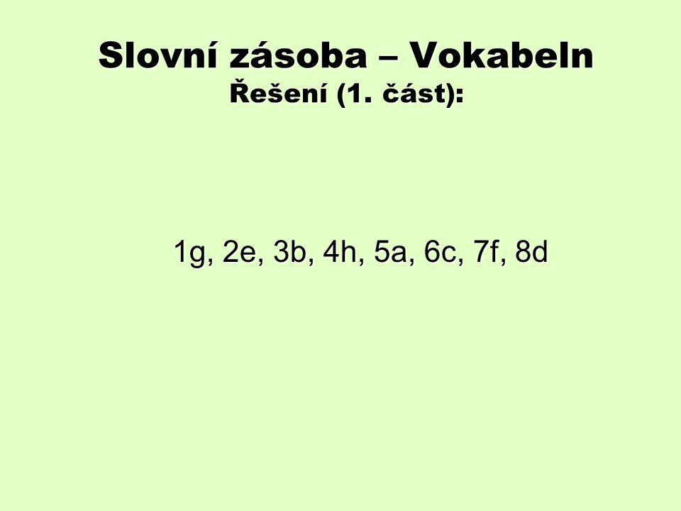 Slovní zásoba – Vokabeln Řešení (1. část): 1g, 2e, 3b, 4h, 5a, 6c, 7f, 8d