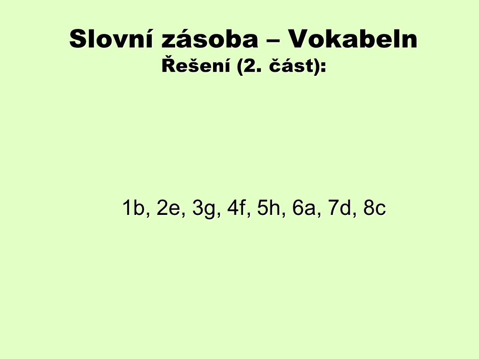Slovní zásoba – Vokabeln Řešení (2. část): 1b, 2e, 3g, 4f, 5h, 6a, 7d, 8c