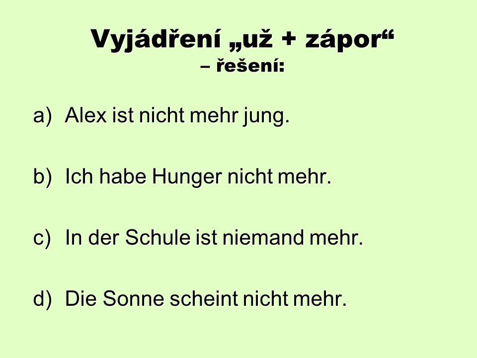 """Vyjádření """"už + zápor – řešení: a)Alex ist nicht mehr jung."""
