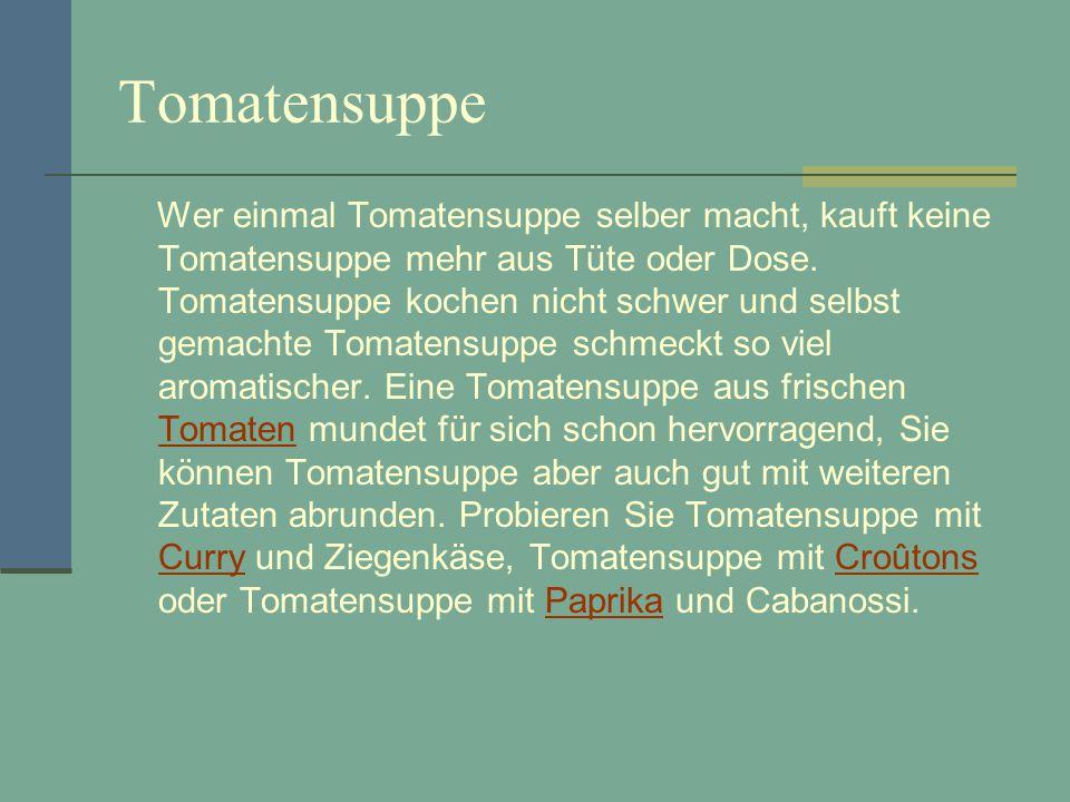 Tomatensuppe Wer einmal Tomatensuppe selber macht, kauft keine Tomatensuppe mehr aus Tüte oder Dose.