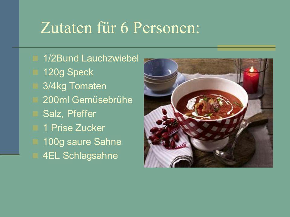 Zutaten für 6 Personen: 1/2Bund Lauchzwiebel 120g Speck 3/4kg Tomaten 200ml Gemüsebrühe Salz, Pfeffer 1 Prise Zucker 100g saure Sahne 4EL Schlagsahne