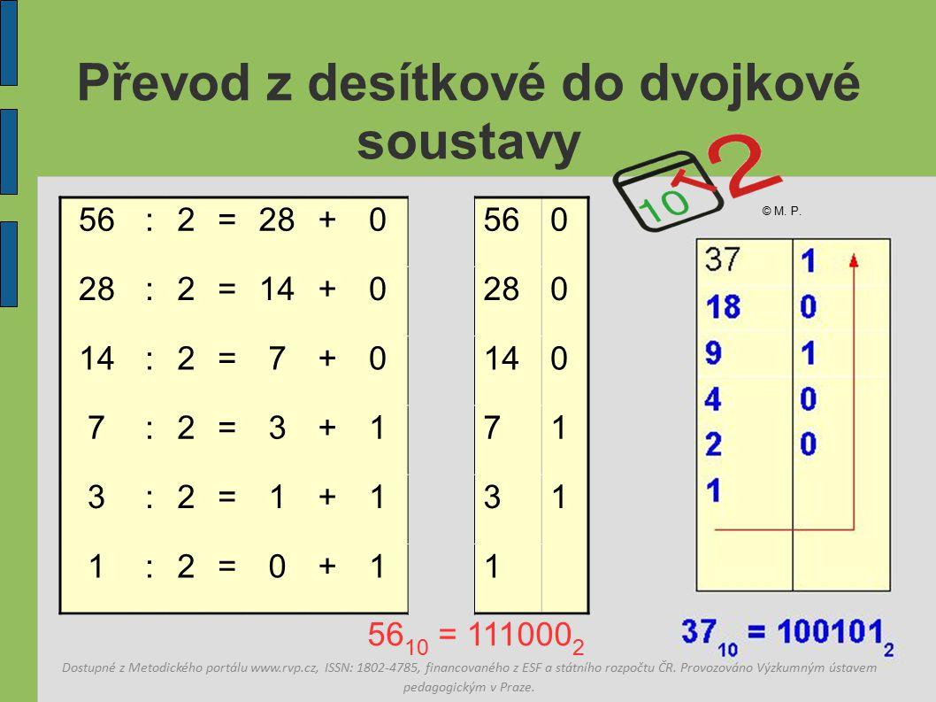 Převod z desítkové do dvojkové soustavy 56 10 = 111000 2 37 příklad: Dostupné z Metodického portálu www.rvp.cz, ISSN: 1802-4785, financovaného z ESF a státního rozpočtu ČR.