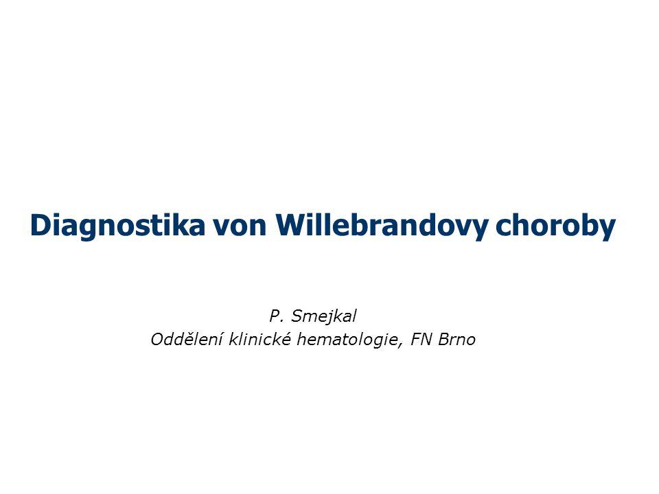 Diagnostika von Willebrandovy choroby P. Smejkal Oddělení klinické hematologie, FN Brno