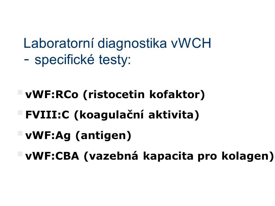 Laboratorní diagnostika vWCH - specifické testy:  vWF:RCo (ristocetin kofaktor)  FVIII:C (koagulační aktivita)  vWF:Ag (antigen)  vWF:CBA (vazebná