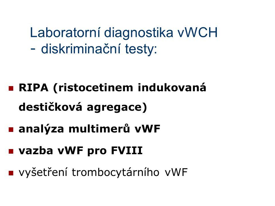 Laboratorní diagnostika vWCH - diskriminační testy: RIPA (ristocetinem indukovaná destičková agregace) analýza multimerů vWF vazba vWF pro FVIII vyšet