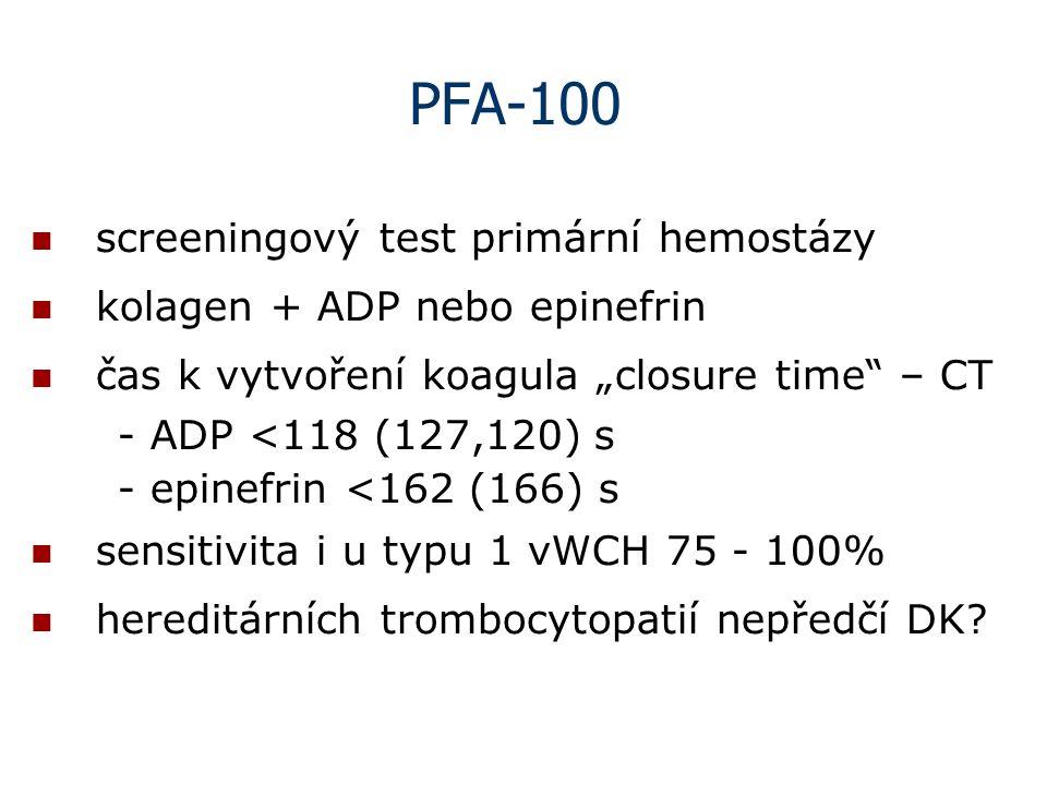 """PFA-100 screeningový test primární hemostázy kolagen + ADP nebo epinefrin čas k vytvoření koagula """"closure time"""" – CT - ADP <118 (127,120) s - epinefr"""