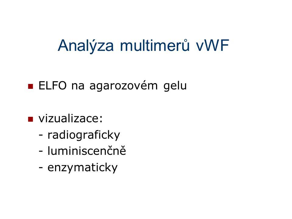 Analýza multimerů vWF ELFO na agarozovém gelu vizualizace: - radiograficky - luminiscenčně - enzymaticky