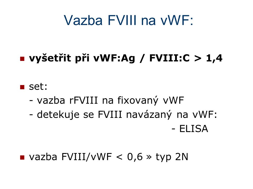 Vazba FVIII na vWF: vyšetřit při vWF:Ag / FVIII:C > 1,4 set: - vazba rFVIII na fixovaný vWF - detekuje se FVIII navázaný na vWF: - ELISA vazba FVIII/v