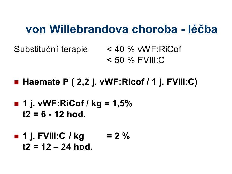 von Willebrandova choroba - léčba Substituční terapie< 40 % vWF:RiCof < 50 % FVIII:C Haemate P ( 2,2 j. vWF:Ricof / 1 j. FVIII:C) 1 j. vWF:RiCof / kg