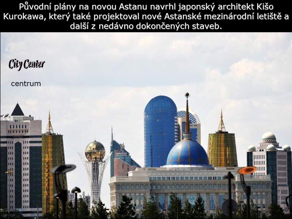 centrum Původní plány na novou Astanu navrhl japonský architekt Kišo Kurokawa, který také projektoval nové Astanské mezinárodní letiště a další z nedávno dokončených staveb.