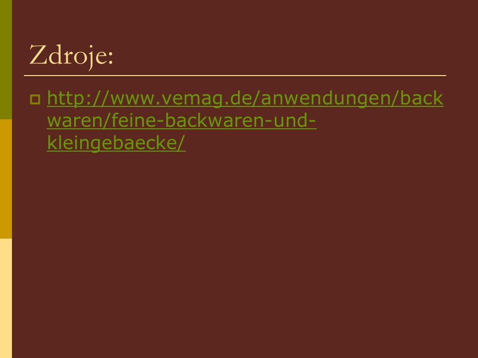 Zdroje:  http://www.vemag.de/anwendungen/back waren/feine-backwaren-und- kleingebaecke/ http://www.vemag.de/anwendungen/back waren/feine-backwaren-un