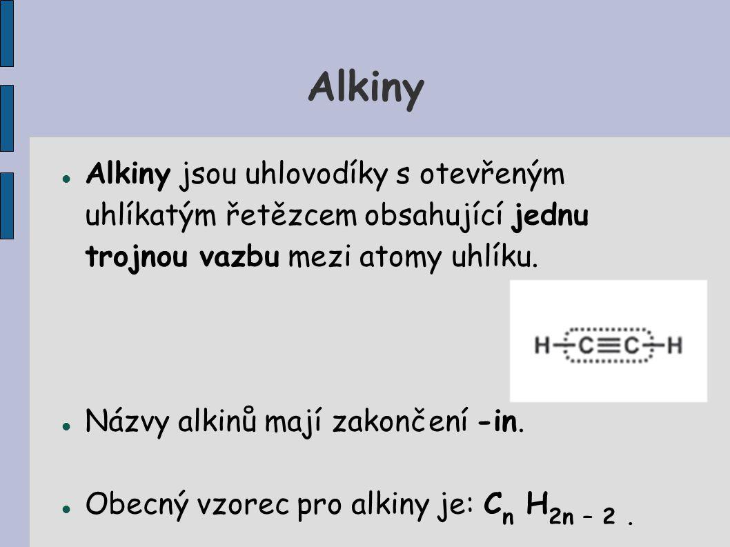 Alkiny Alkiny jsou uhlovodíky s otevřeným uhlíkatým řetězcem obsahující jednu trojnou vazbu mezi atomy uhlíku.