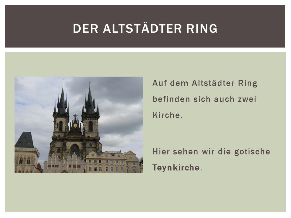 Auf dem Altstädter Ring befinden sich auch zwei Kirche. Hier sehen wir die gotische Teynkirche. DER ALTSTÄDTER RING