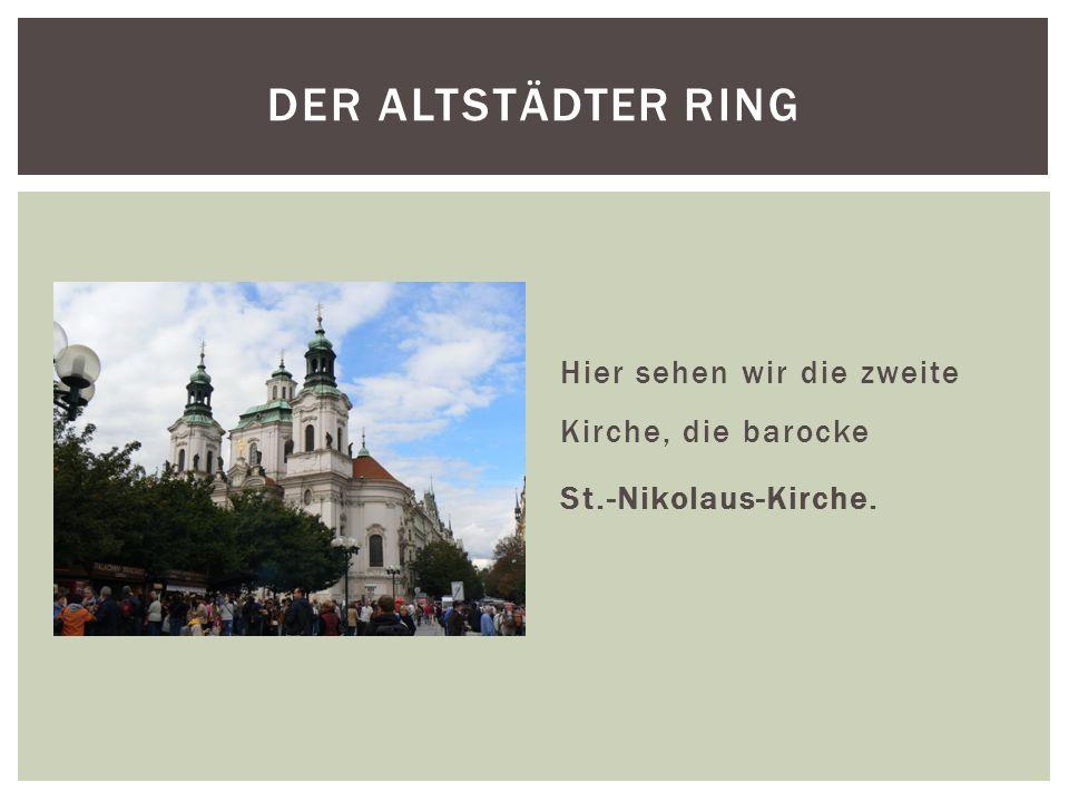 Hier sehen wir die zweite Kirche, die barocke St.-Nikolaus-Kirche. DER ALTSTÄDTER RING