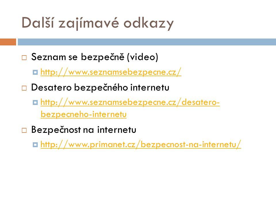 Další zajímavé odkazy  Seznam se bezpečně (video)  http://www.seznamsebezpecne.cz/ http://www.seznamsebezpecne.cz/  Desatero bezpečného internetu  http://www.seznamsebezpecne.cz/desatero- bezpecneho-internetu http://www.seznamsebezpecne.cz/desatero- bezpecneho-internetu  Bezpečnost na internetu  http://www.primanet.cz/bezpecnost-na-internetu/ http://www.primanet.cz/bezpecnost-na-internetu/