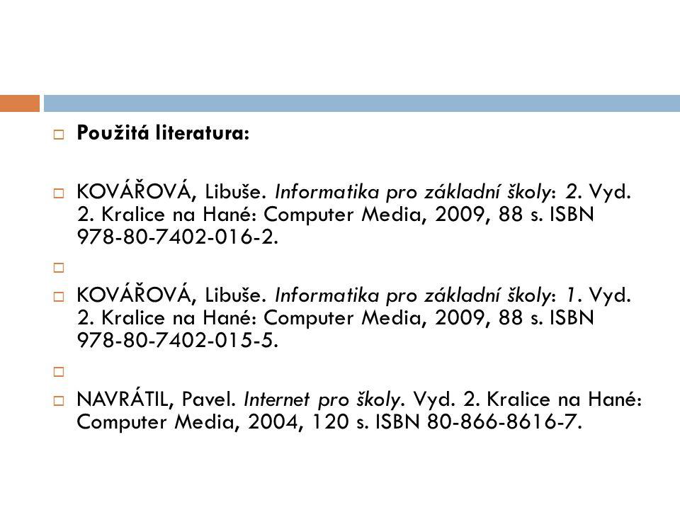  Použitá literatura:  KOVÁŘOVÁ, Libuše.Informatika pro základní školy: 2.