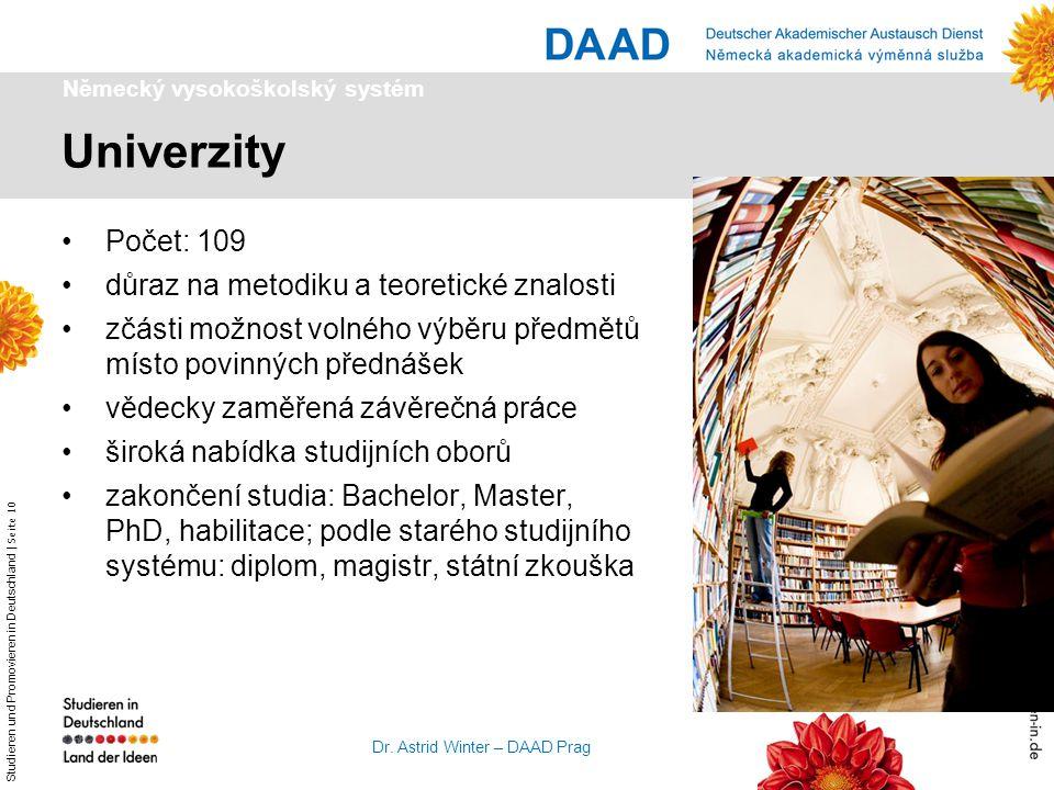 Studieren und Promovieren in Deutschland   Seite 10 Dr. Astrid Winter – DAAD Prag Univerzity Německý vysokoškolský systém Počet: 109 důraz na metodiku