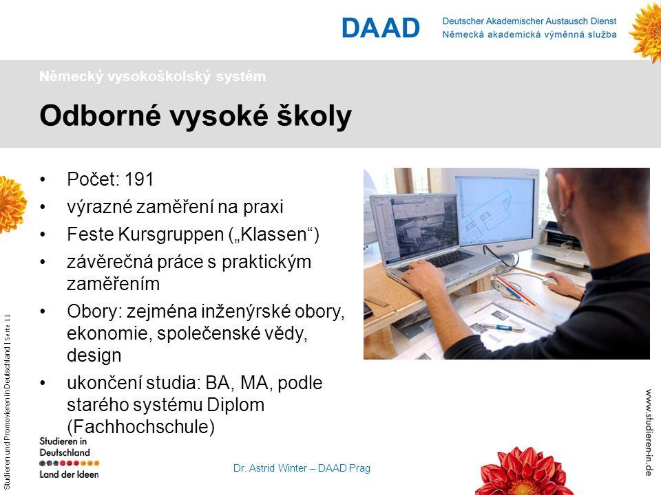 Studieren und Promovieren in Deutschland   Seite 11 Dr. Astrid Winter – DAAD Prag Odborné vysoké školy Německý vysokoškolský systém Počet: 191 výrazné