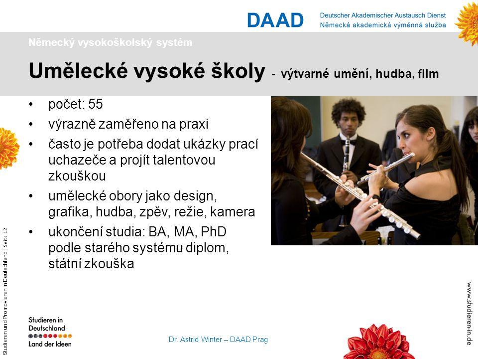 Studieren und Promovieren in Deutschland   Seite 12 Dr. Astrid Winter – DAAD Prag Umělecké vysoké školy - výtvarné umění, hudba, film Německý vysokošk
