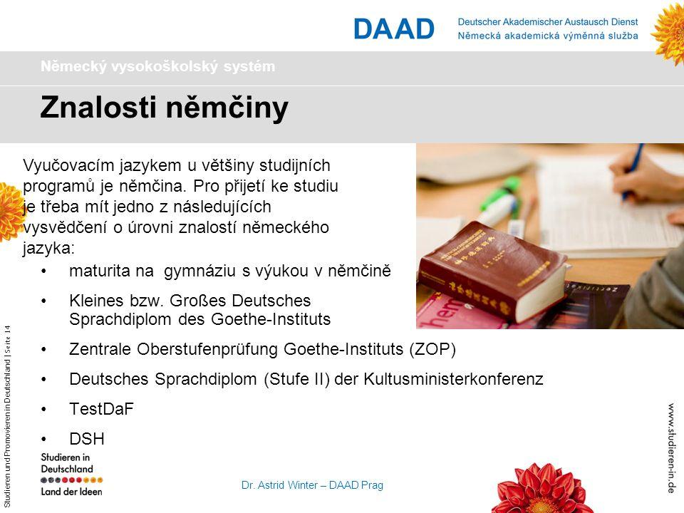 Studieren und Promovieren in Deutschland   Seite 14 Dr. Astrid Winter – DAAD Prag Znalosti němčiny Německý vysokoškolský systém maturita na gymnáziu s