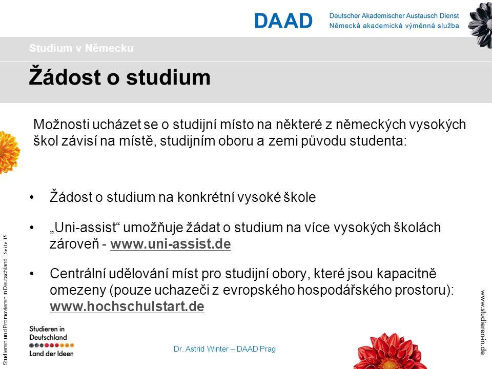 Studieren und Promovieren in Deutschland   Seite 15 Dr. Astrid Winter – DAAD Prag Žádost o studium Studium v Německu Žádost o studium na konkrétní vys