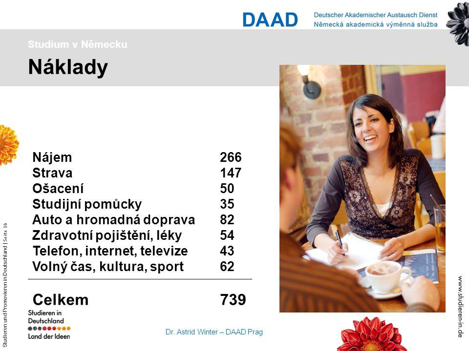 Studieren und Promovieren in Deutschland   Seite 16 Dr. Astrid Winter – DAAD Prag Náklady Studium v Německu Nájem266 Strava147 Ošacení50 Studijní pomů
