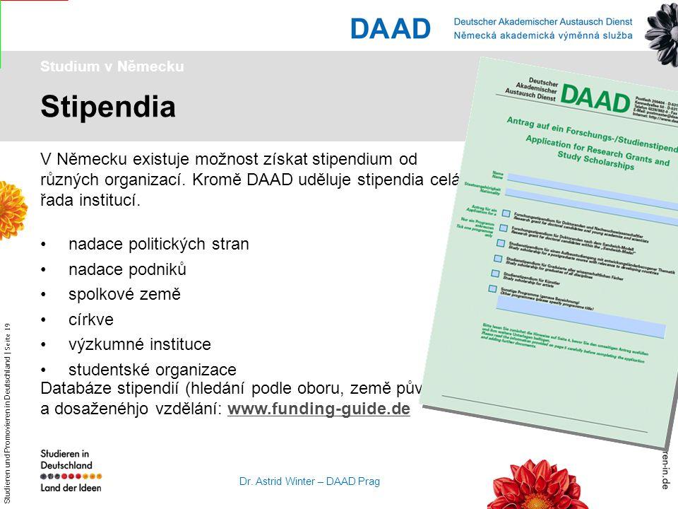 Studieren und Promovieren in Deutschland   Seite 19 Dr. Astrid Winter – DAAD Prag Stipendia Studium v Německu V Německu existuje možnost získat stipen