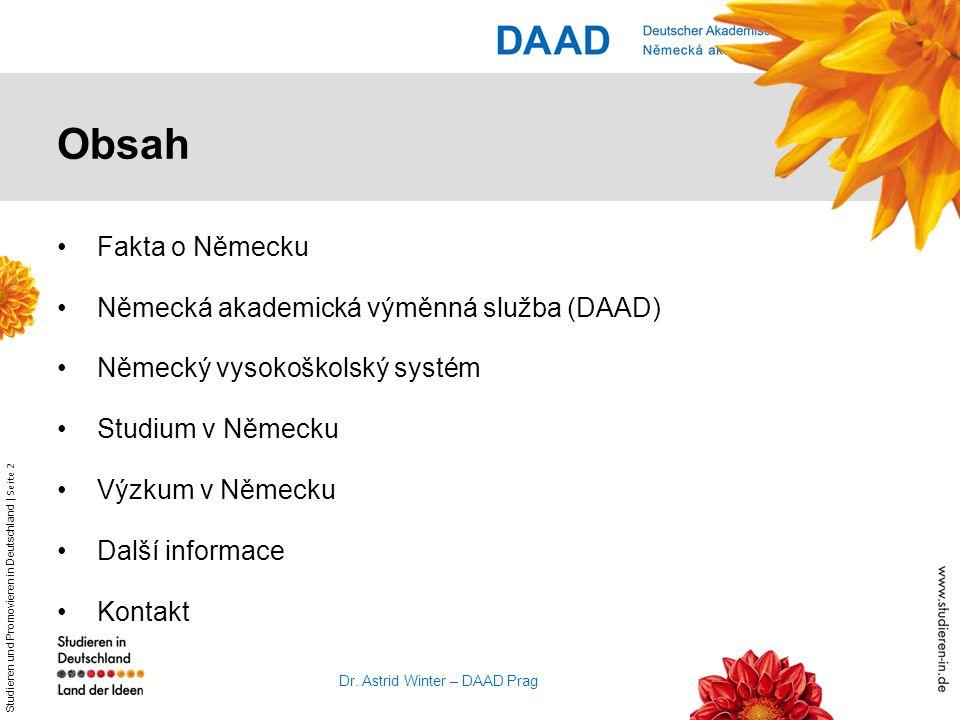 Studieren und Promovieren in Deutschland   Seite 2 Dr. Astrid Winter – DAAD Prag Fakta o Německu Německá akademická výměnná služba (DAAD) Německý vyso